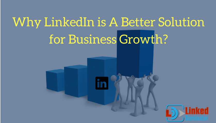 Why LinkedIn is A Better Solution for Business Growth