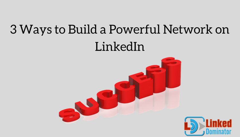 3 Ways to Build a Powerful Network on LinkedIn