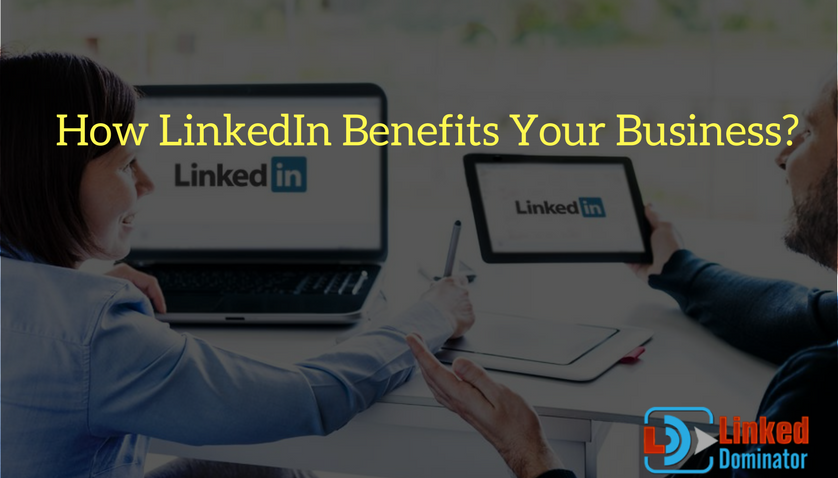 How LinkedIn Benefits Your Business-