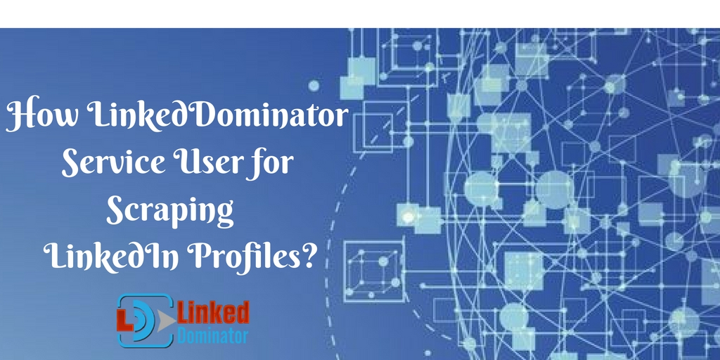 How-LinkedDominator-Service-User-for-Scraping-LinkedIn-Profiles