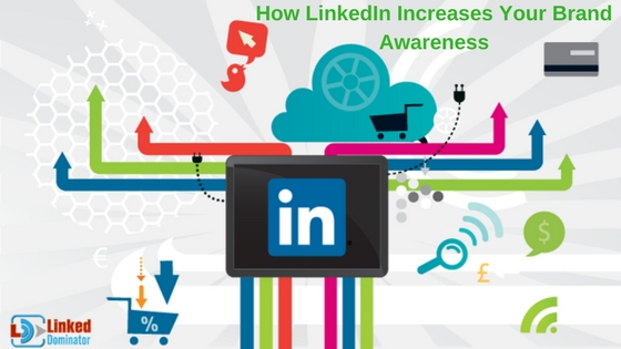 How LinkedIn Increases Your Brand Awareness