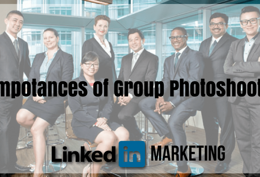 4 Impotances of Group Photoshoot in LinkedIn Marketing