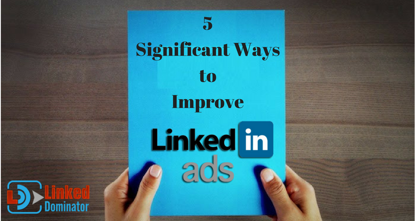 5 Significant Ways to Improve LinkedIn Ads