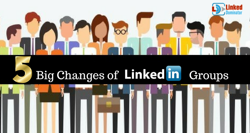 5 Big Changes of LinkedIn Groups To Enhance Online Marketing