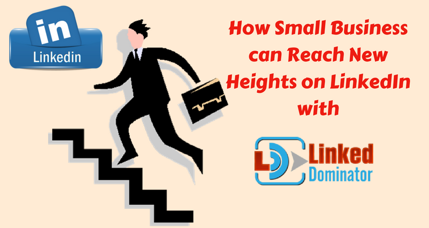 How Small Business can reach New Heights on LinkedIn with LinkedDominator