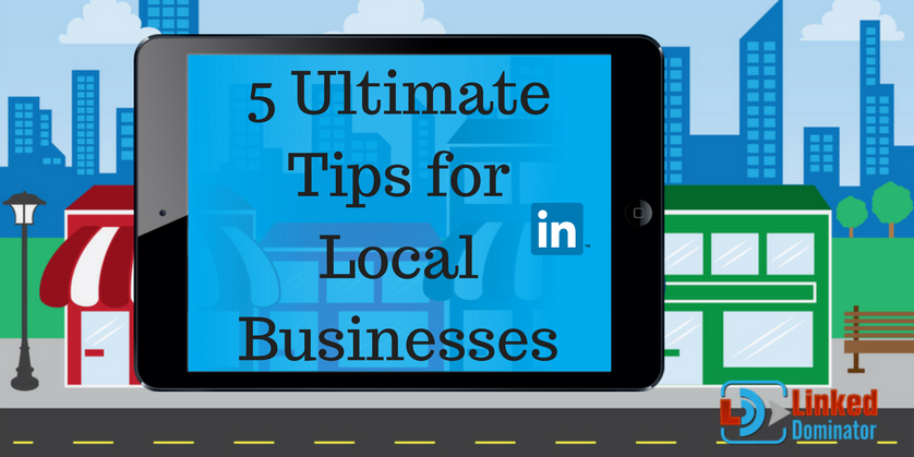 5-ultimate-tips-for-local businesses on linkedin