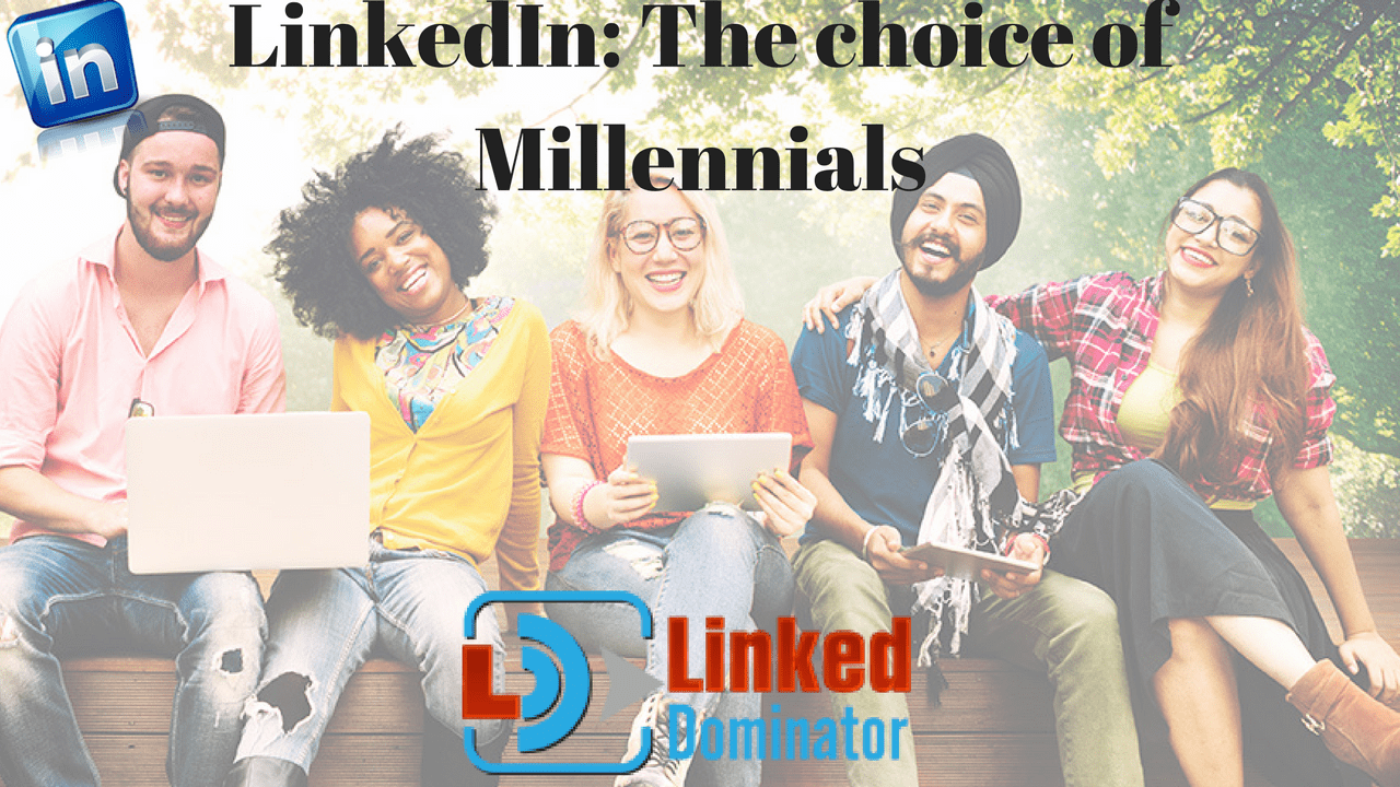LinkedIn: The choice of Millennials