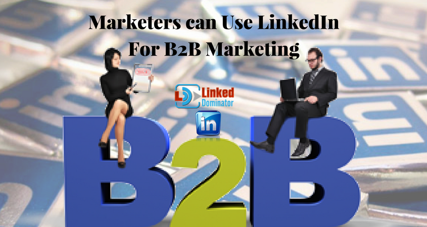 Marketers can Use LinkedIn For B2B Marketing