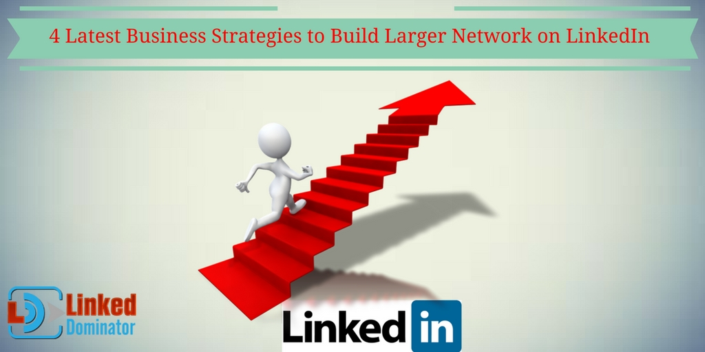 4-Latest-Business-Strategies-to-Build-Larger-Network-on-LinkedIn