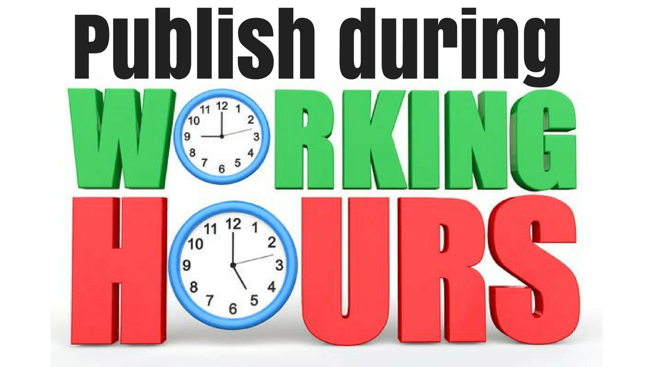 Prefer publishing during the working hours