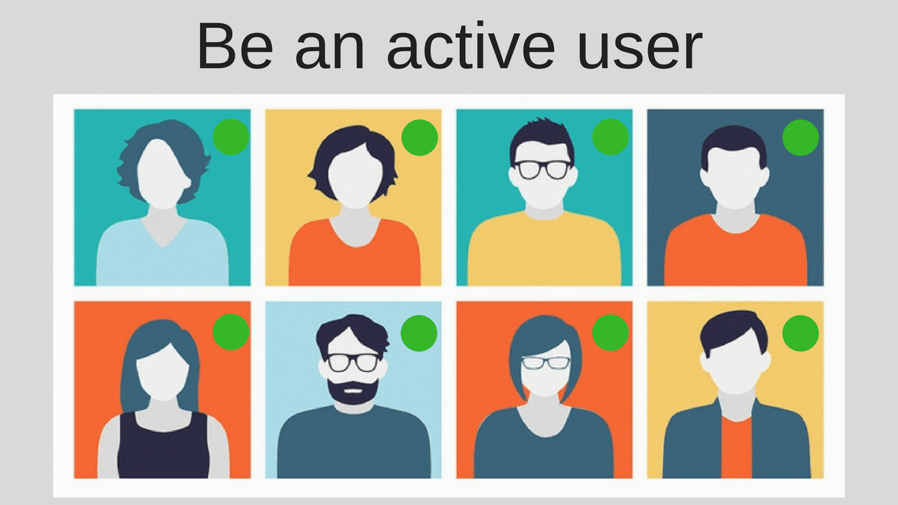 Be an active user