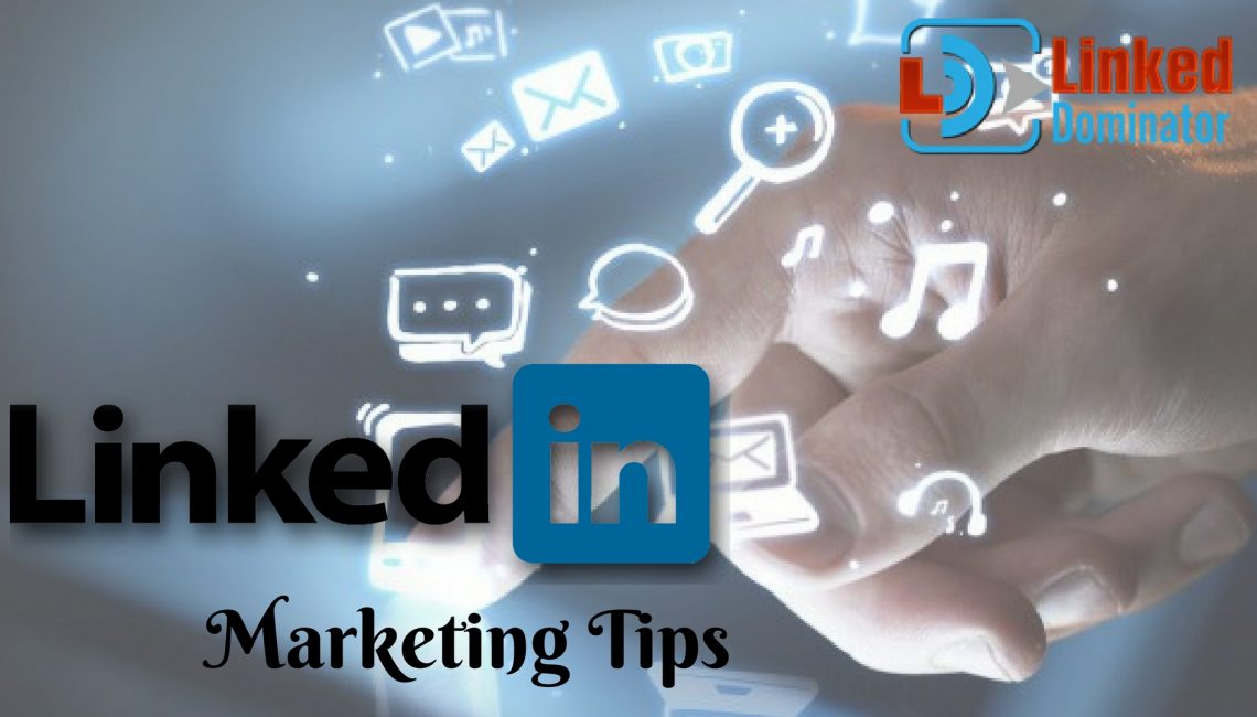 The Most Significant LinkedIn Marketing Tips