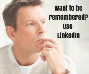 Want to be remembered- Use LinkedIn-min