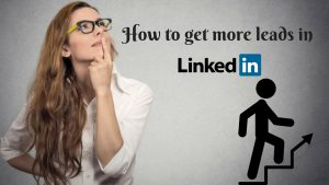 How To get more leads On LinkedIn?