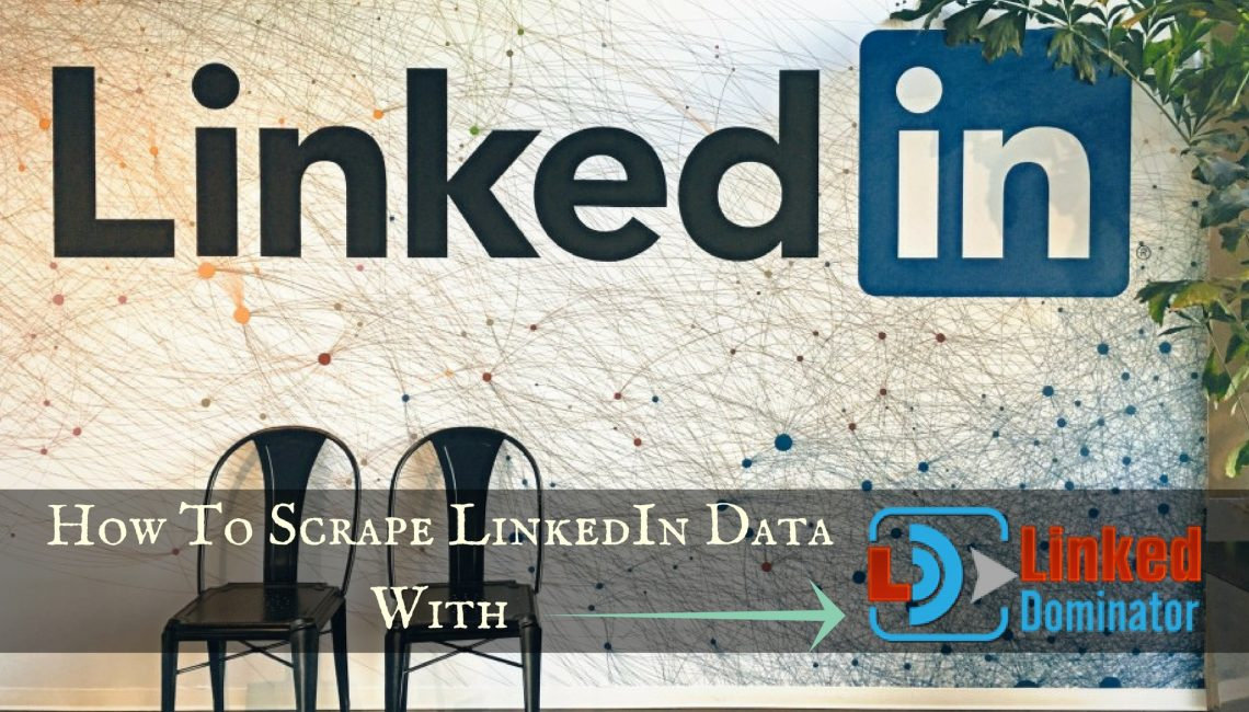 How To Scrape LinkedIn Data With LinkedDominator?
